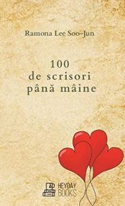 """Read more about the article Recenzie """"100 de scrisori până mâine"""" de Ramona Lee Soo-Jun"""